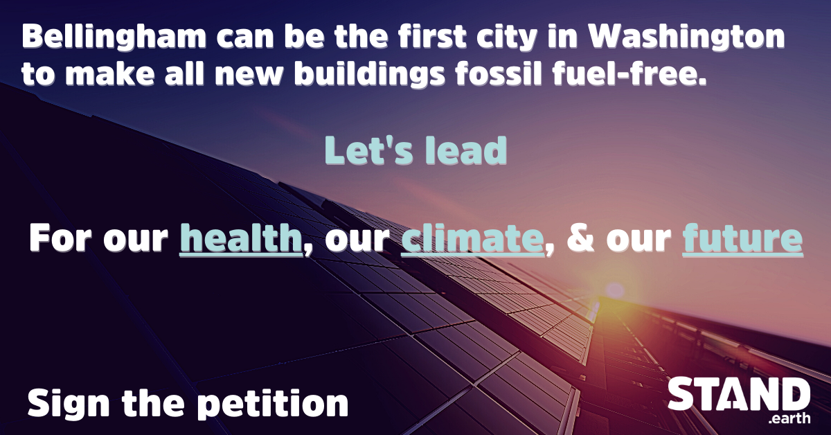 Picture of solar panels with text transposed on top that says: Bellingham can be the first city in Washington to make all new buildings fossil fuel-free. Let's lead. For our health, our climate, & our future. Sign the petition.